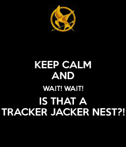 keep-calm-and-wait-wait-is-that-a-tracker-jacker-nest