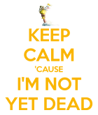 keep-calm-cause-i-m-not-yet-dead